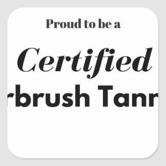 Proud to be a Certified Airbrush Tanner Square Sticker