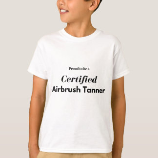 Proud to be a Certified Airbrush Tanner T-Shirt