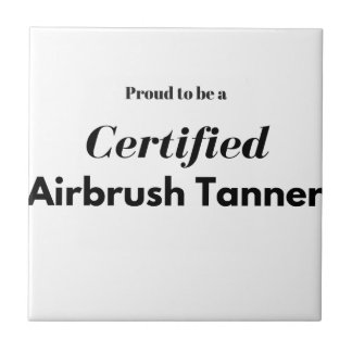 Proud to be a Certified Airbrush Tanner Tile