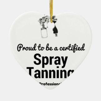 Proud to be a certified Spray Tanning Professional Ceramic Ornament