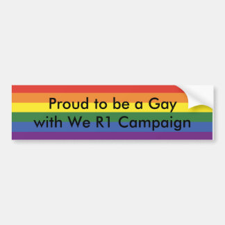 Proud to be a Gay with We R1 Campaign Bumper Sticker
