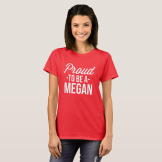 Proud to be a Megan T-Shirt
