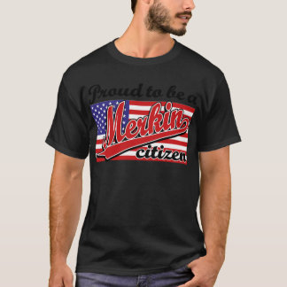 Proud to be a Merkin Citizen T-Shirt