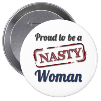 Proud to be a Nasty Woman Blue & Red 4 Inch Round Button