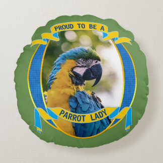 Proud to be a Parrot Lady Macaw Pet Bird Wildlife Round Pillow
