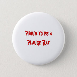 Proud to be a Plauge Rat 2 Inch Round Button