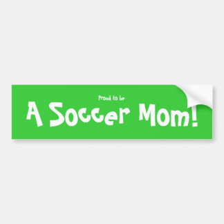 Proud to be a Soccer Mom! Car Bumper Sticker