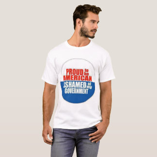 Proud to be American, Ashamed of my Government T-Shirt