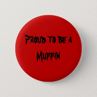 Proud to be aMuffin 2 Inch Round Button