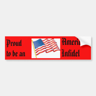 Proud to be an American Infidel! Bumper Sticker