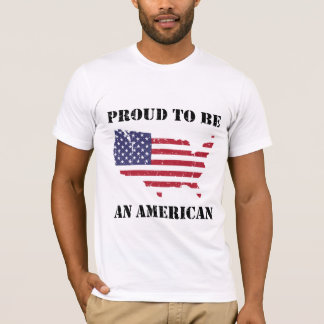 Proud to be an American - Patriotic T-Shirt