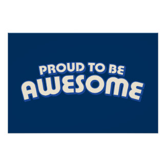 Proud to Be Awesome Posters