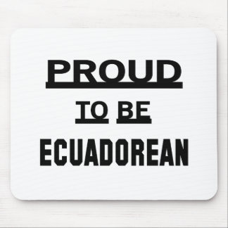 Proud to be Ecuadorean Mouse Pad