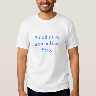 Proud to be from a Blue State T-shirts
