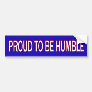 Proud to be Humble Bumper Sticker