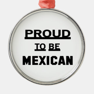 Proud to be Mexican Silver-Colored Round Ornament