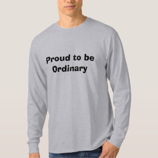 Proud to be Ordinary T-Shirt