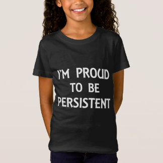 Proud to be persistent T-Shirt