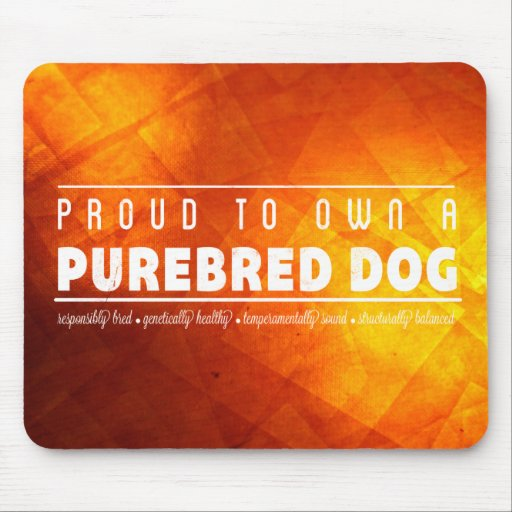 Proud to Own a Purebred Dog: White Grunge Mouse Pads
