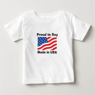 """Proud to Say, Made in USA"" Children'sTees Baby T-Shirt"