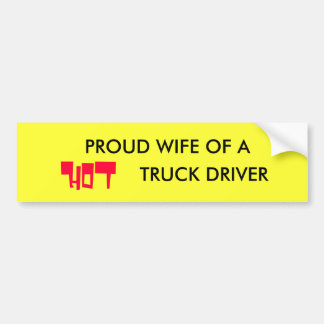 PROUD WIFE OF A HOT TRUCK DRIVER BUMPER STICKER