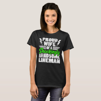Proud Wife of A Shockingly Handsome Lineman T-Shirt