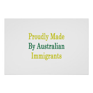 Proudly Made By Australian Immigrants Poster