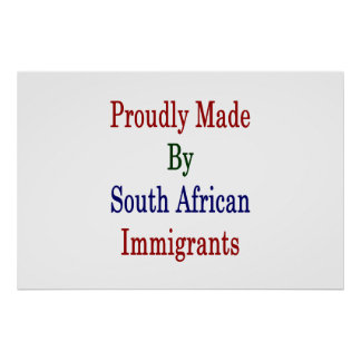 Proudly Made By South African Immigrants Poster