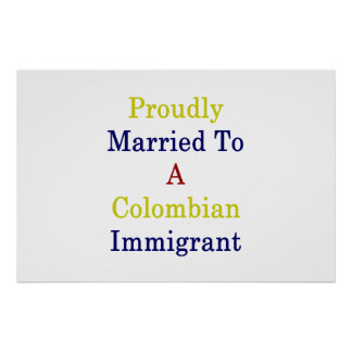 Proudly Married To A Colombian Immigrant Poster