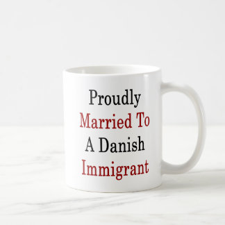 Proudly Married To A Danish Immigrant Coffee Mug