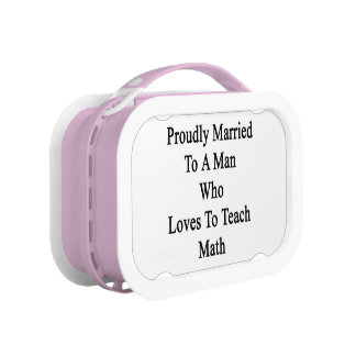 Proudly Married To A Man Who Loves To Teach Math Lunchbox