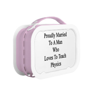 Proudly Married To A Man Who Loves To Teach Physic Lunchbox