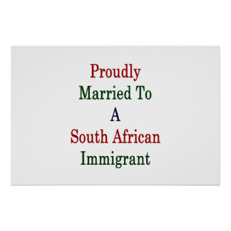Proudly Married To A South African Immigrant Poster