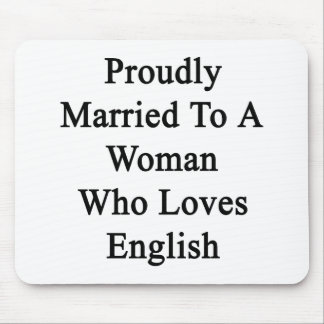 Proudly Married To A Woman Who Loves English Mouse Pad
