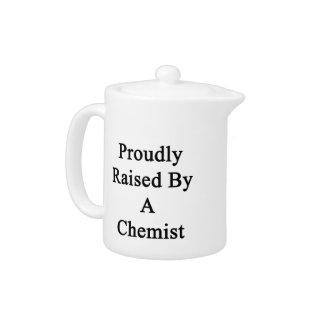 Proudly Raised By A Chemist