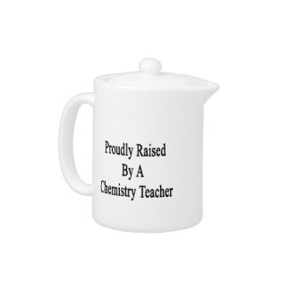 Proudly Raised By A Chemistry Teacher