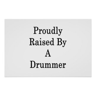 Proudly Raised By A Drummer Poster