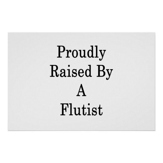 Proudly Raised By A Flutist Poster