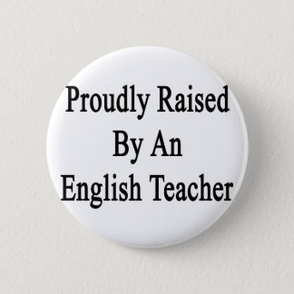 Proudly Raised By An English Teacher 2 Inch Round Button