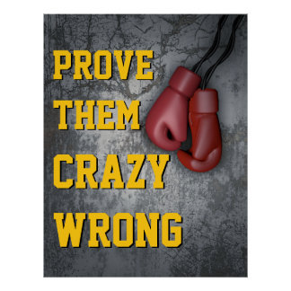 Prove Them Crazy Wrong Boxing Gloves Motivational Poster