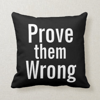 Prove them Wrong - inspirational pillow