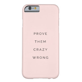 Prove Them Wrong Inspirational Quote Blush Barely There iPhone 6 Case