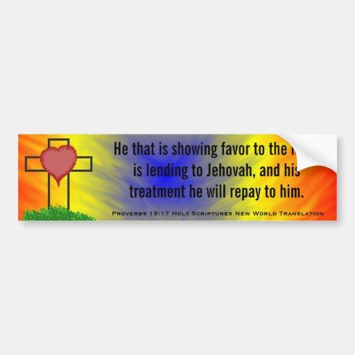 Proverbs 19:17 Holy Scripture New World Translatn Bumper Stickers