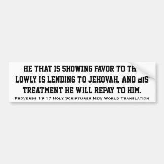 Proverbs 19:17 Holy Scripture New World Translatn Bumper Sticker