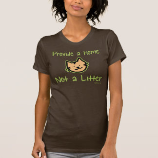 Provide a Home - Not a Litter T-Shirt