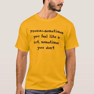Prozac...sometimes you feel like a nut, sometim... T-Shirt
