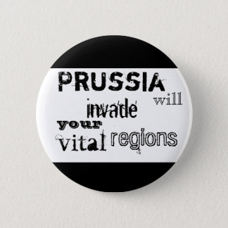 Prussia will invade your vital regions 2 inch round button