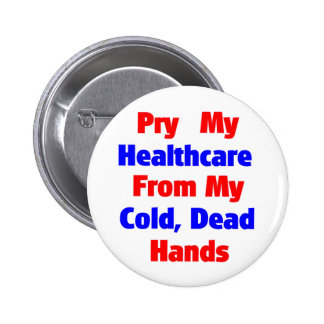 Pry My Healthcare From My Cold Dead Hands 2 Inch Round Button