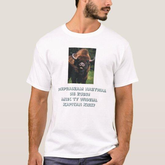 Przepraszam nazywam sie Zubr!Miec ty widzial   ... T-Shirt
