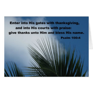 Psalm 100:4 Enter into His gates... Greeting Card